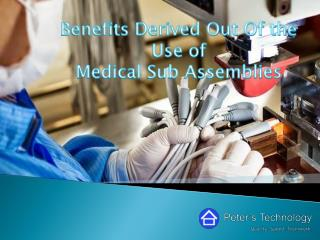 Benefits Derived Out Of the Use of Medical Sub Assemblies