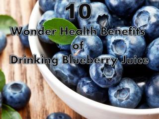10 Wonder Health Benefits of Drinking Blueberry Juice