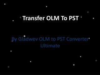 Transfer OLM to PST file format