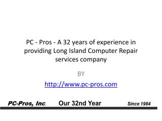 PC - Pros - A 32 years of experience in providing Long Island Computer Repair services company