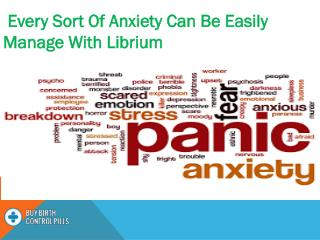 Every Sort Of Anxiety Can Be Easily Manage With Librium