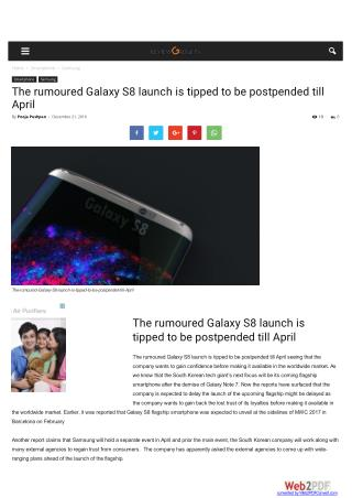 The rumoured Galaxy S8 launch is tipped to be postpended till April
