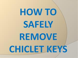 How to Safely Remove Chiclet Keys