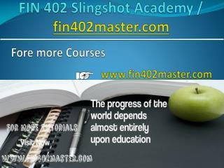 FIN 402 Slingshot Academy / fin402master.com