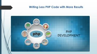 PHP developer: Writing less PHP code with more results
