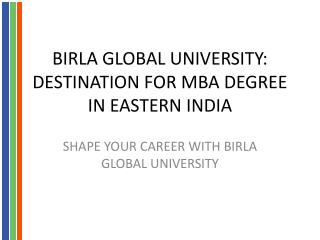Birla Global University: Destination For Mba Degree In Eastern India