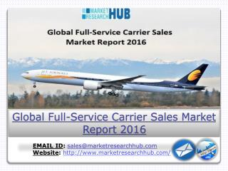 Global Full-Service Carrier Sales Market Report 2016