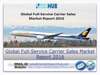 Global Full-Service Carrier Sales Market Report 2016