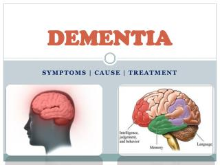 Dementia : Symptoms, Causes and Treatment