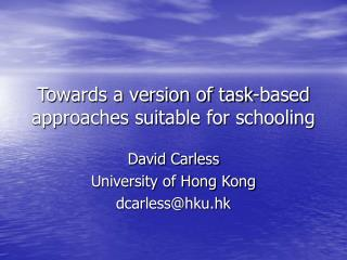 Towards a version of task-based approaches suitable for schooling