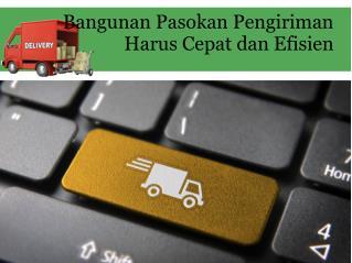Bangunan pasokan pengiriman harus cepat dan efisien