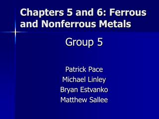 Chapters 5 and 6: Ferrous and Nonferrous Metals