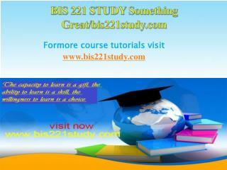BIS 221 STUDY Something Great/bis221study.com