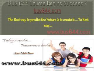 BUS 644 Course Begins Success / bus644dotcom