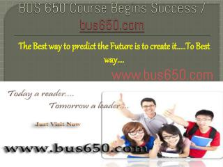 BUS 650 Course Begins Success / bus650dotcom