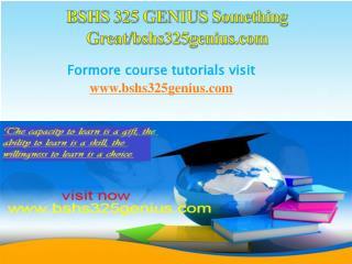 BSHS 325 GENIUS Something Great/bshs325genius.com