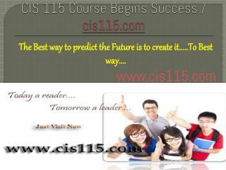CIS 115 Course Begins Success / cis115dotcom