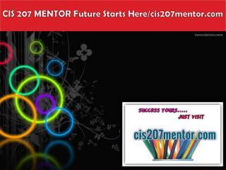 CIS 207 MENTOR Future Starts Here/cis207mentor.com