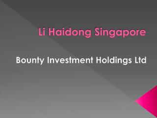 Li Haidong Singapore- Bounty Investment Holdings Ltd