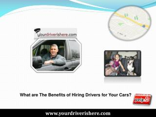 What are The Benefits of Hiring Drivers for Your Cars?