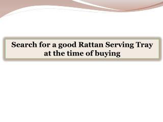 Search for a good Rattan Serving Tray at the time of buying