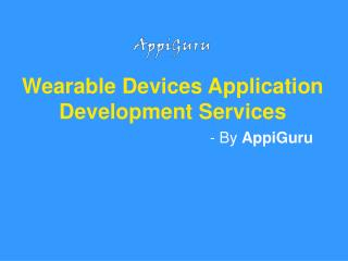 Take A Look Towards Our Ultimate Wearable Devices Application Development Services