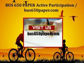 BUS 650 PAPER Active Participation/bus650paper.com