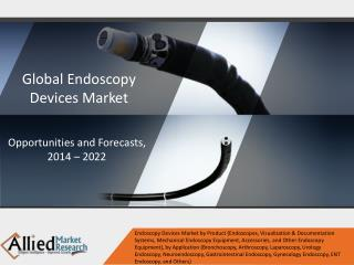 Endoscopy Devices Market is expected to grow a CAGR of 5.7% by 2022