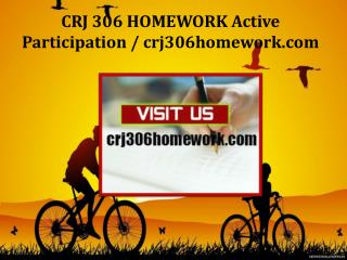 CRJ 306 HOMEWORK Active Participation/crj306homework.com