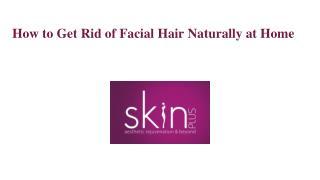 Tips to Get Rid of Facial Hair Naturally at Home