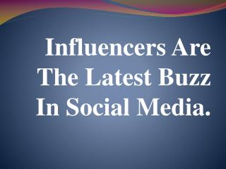 Influencers Are The Latest Buzz In Social Media.