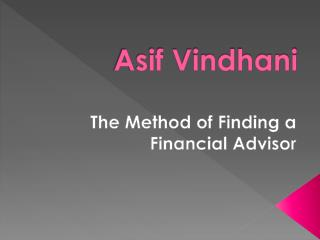 Asif Vindhani- The Method of Finding a Financial Advisor
