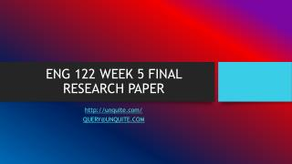 ENG 122 WEEK 5 FINAL RESEARCH PAPER