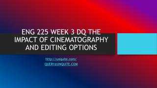 ENG 225 WEEK 3 DQ THE IMPACT OF CINEMATOGRAPHY AND EDITING OPTIONS