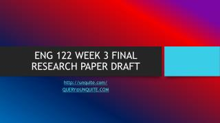 ENG 122 WEEK 3 FINAL RESEARCH PAPER DRAFT