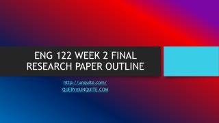 ENG 122 WEEK 2 FINAL RESEARCH PAPER OUTLINE