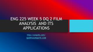 ENG 225 WEEK 5 DQ 2 FILM ANALYSIS  AND ITS APPLICATIONS