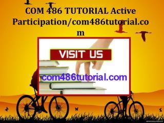 COM 486 TUTORIAL Active Participation/com486tutorial.com