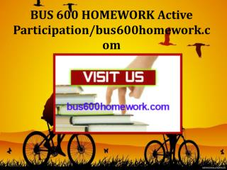 BUS 600 HOMEWORK Active Participation/bus600homework.com
