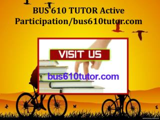 BUS 610 TUTOR Active Participation/bus610tutor.com