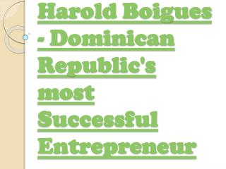 Harold Boigues - Dominican Republic's most Successful Entrepreneur