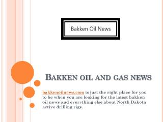 Why you must stay updated with the latest Bakken Oil and Gas News - bakkenoilnews.com