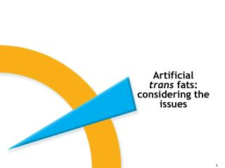 Artificial  trans fats: considering the issues
