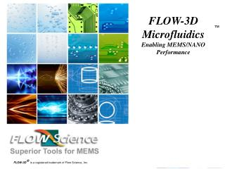 FLOW-3D Microfluidics Enabling MEMS/ NANO Performance