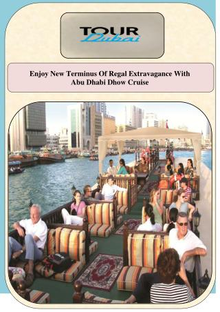 Enjoy New Terminus Of Regal Extravagance With Abu Dhabi Dhow Cruise