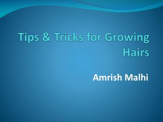 Amrish Malhi - Tips & Tricks for Growing Hairs