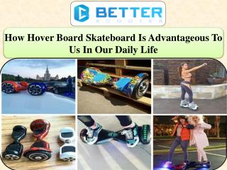 How Hover Board Skateboard Is Advantageous To Us In Our Daily Life