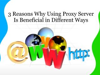 3 Reasons Why Using Proxy Server Is Beneficial in Different Ways