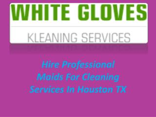 Professional Maids for Cleaning Service in Houston TX