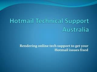 Rendering on the web technical support to get your Hotmail issues settled